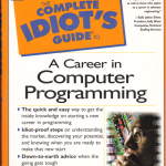 The Complete Idiots Complete Guide to a Career in Computer Programming